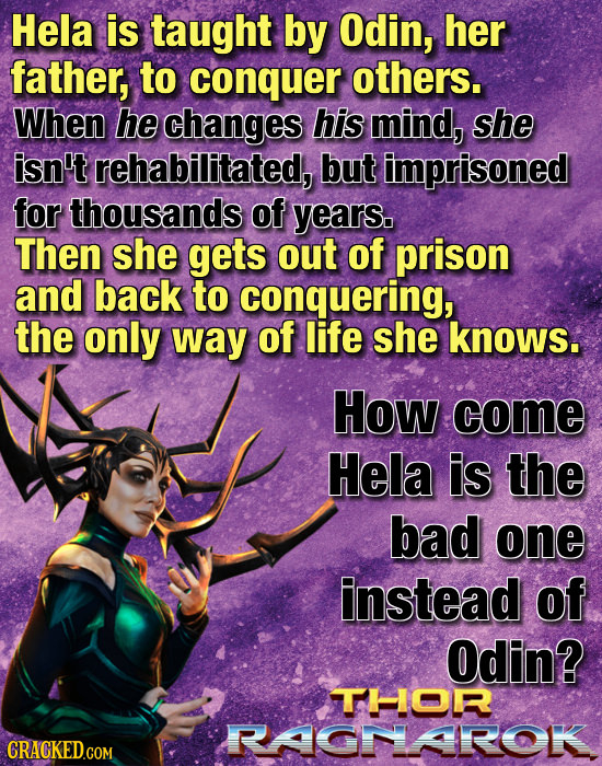 Hela is taught by Odin, her father, to conquer others. When he changes his mind, she isn't rehabilitated, but imprisoned for thousands of years. Then