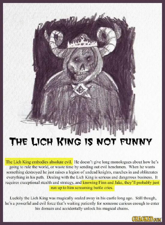 THE LICH KING IS NOT FUNNY The Lich King embodies absolute evil. He doesn't give long monologues about how he's going to rule the world, or waste time