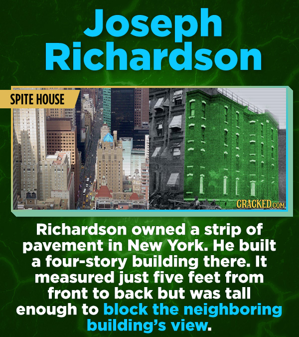 16 All-Time Stunner Jerk Moves - Richardson owned a strip of pavement in New York. He built a four-story building there. It measured just five feet fr