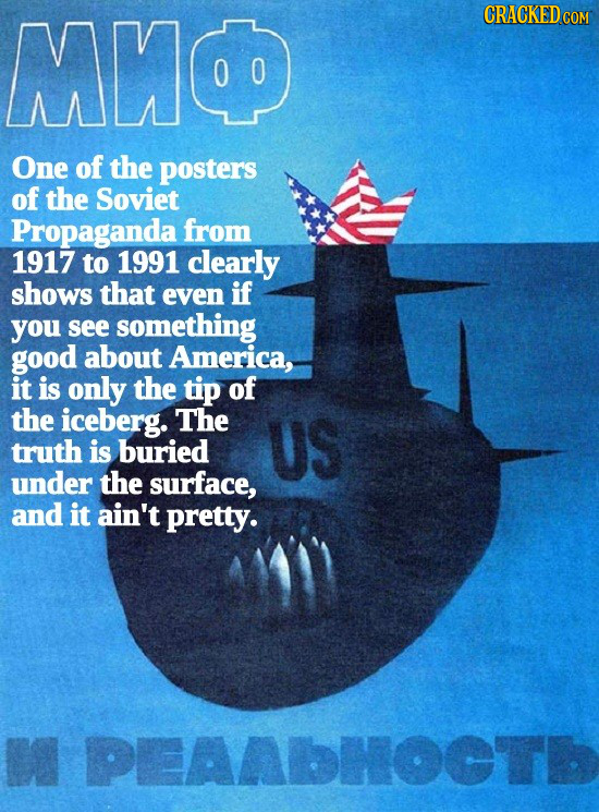 MHC CRACKED CON One of the posters of the Soviet Propaganda from 1917 to 1991 clearly shows that even if you see something good about America, it is o
