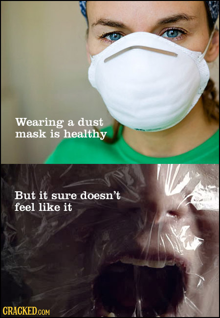 Wearing a dust mask is healthy But it sure doesn't feel like it