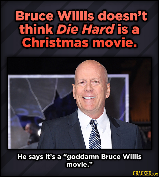 A Roundup Of Surprising, Little-Known Die Hard Facts - Bruce Willis doesn't think Die Hard is a Christmas movie. He says it's a goddamn