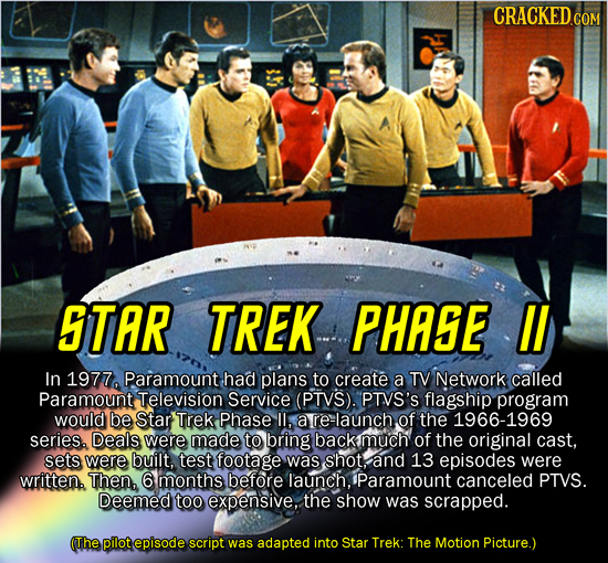 CRACKED CON STAR TREK PHASE I In 1977, Paramount had plans to create a TV Network called Paramount Television Service (PTV'S). PTVS'S flagship program