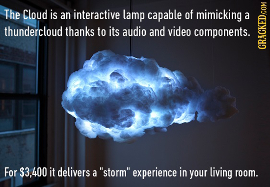 The Cloud is an interactive lamp capable of mimicking a thundercloud thanks to its audio and video components. CRAGK For $3,400 it delivers a storm