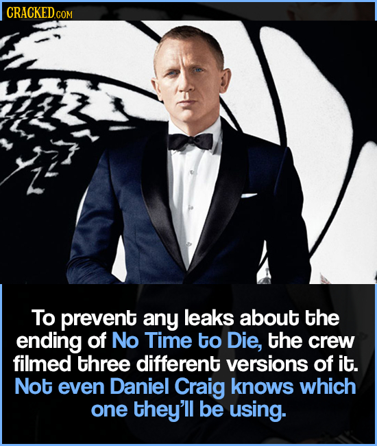 CRACKEDCON COM To prevent any leaks about the ending of No Time to Die, the crew filmed three different versions of it. Not even Daniel Craig knows wh