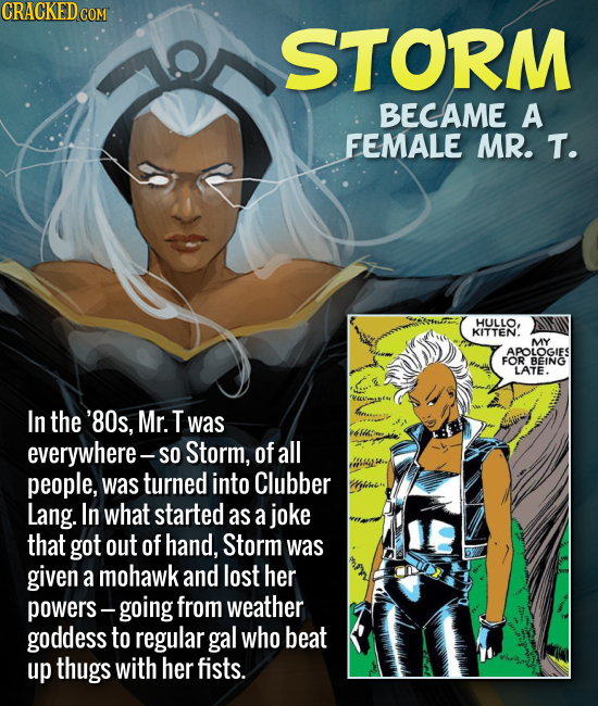 Storm became a female Mr. T. In the '80s, Mr. T was everywhere -- so Storm, of all people, was turned into Clubber Lang. In what started as a joke tha