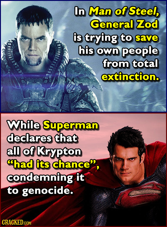 In Man of Steel, General Zod is trying to save his own people from total extinction. While Superman declares that all of Krypton had its chance, con