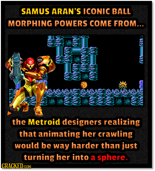 SAMUS ARAN'S ICONIC BALL MORPHING POWERS COME FROM... the Metroid designers realizing that animating her crawling would be way harder than just turnin