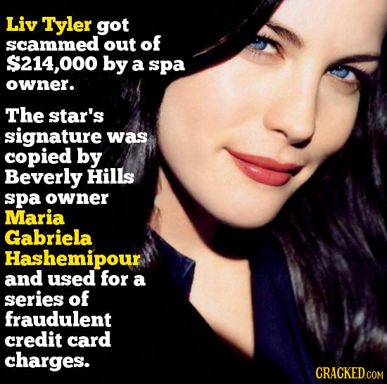 Liv Tyler got scammed out of $214,000 by a spa owner. The star's signature was copied by Beverly Hills spa owner Maria Gabriela Hashemipour and used f