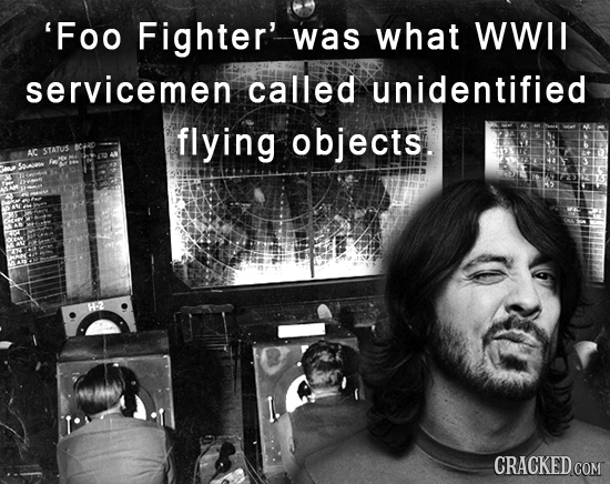 'Foo Fighter' was what WWII servicemen called unidentified flying objects. 8C40 AC STATUS CRACKED COM