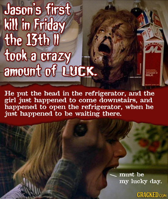 Jason's first kill In Friday the 13th FRESN took a crazy amount of LUCK. He put the head in the refrigerator, and the girl just happened to come downs