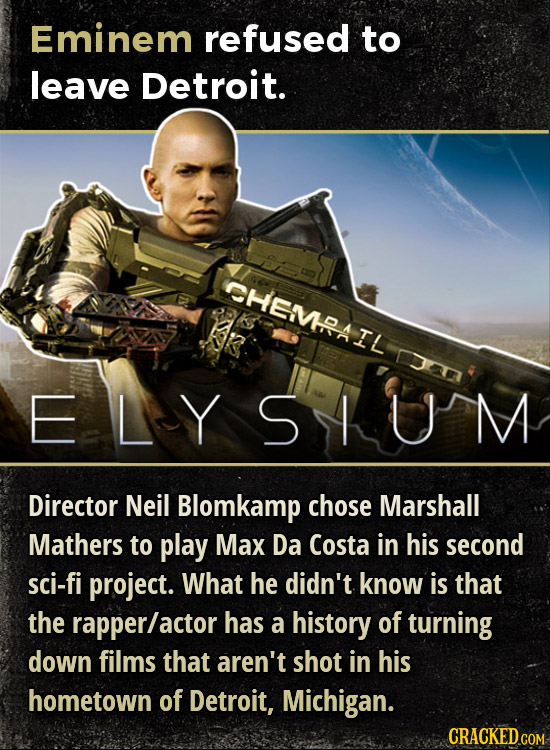Eminem refused to leave Detroit. CHEMMPATI 3H ELYSUM Director Neil Blomkamp chose Marshall Mathers to play Max Da Costa in his second sci-fi project.