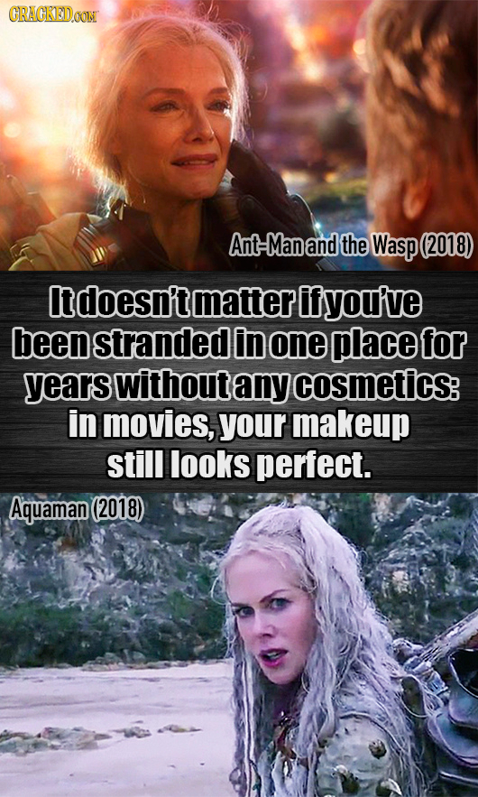 CRACKEDOON Ant-Manand the Wasp (2018) Itdoesn't matter if yOu've been stranded in one place for years without any cosmetics: in movies, your makeup st