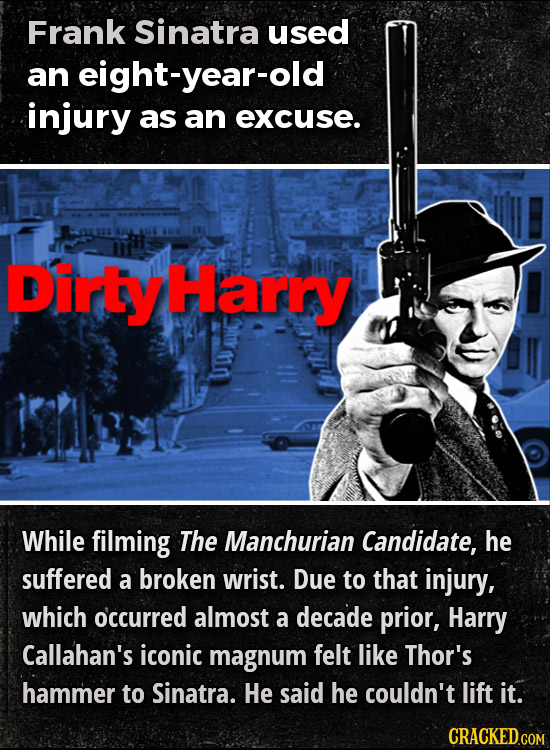 Frank Sinatra used an eight-year-old injury as an excuse. t tyHarry While filming The Manchurian Candidate, he suffered a broken wrist. Due to that in