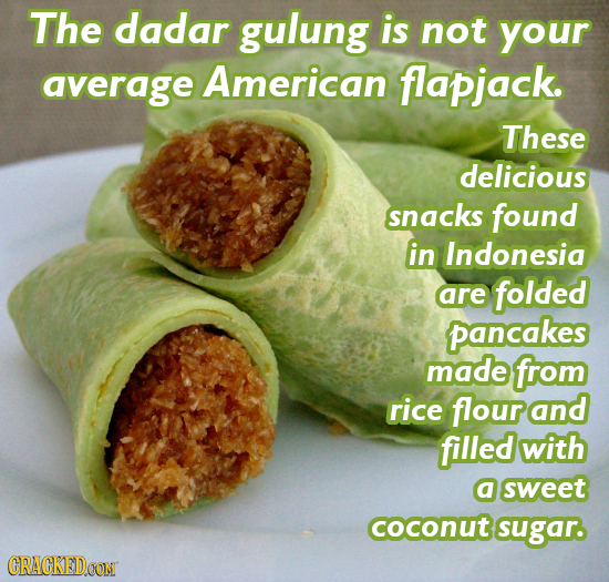 The dadar gulung is not your average American flapjack. These delicious snacks found in Indonesia are folded pancakes made from rice flourand filled w