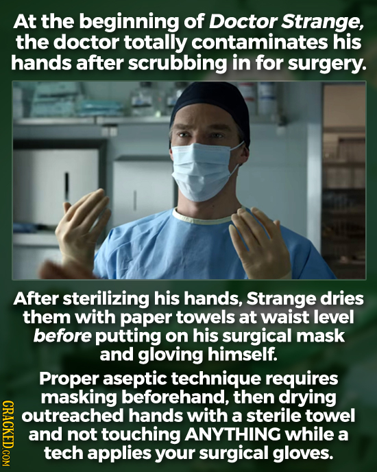 At the beginning of Doctor Strange, the doctor totally contaminates his hands after scrubbing in for surgery. After sterilizing his hands, Strange dri