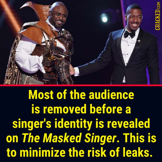 Most of the audience is removed before a singer's identity is revealed on The Masked Singer. This is to minimize the risk of leaks.