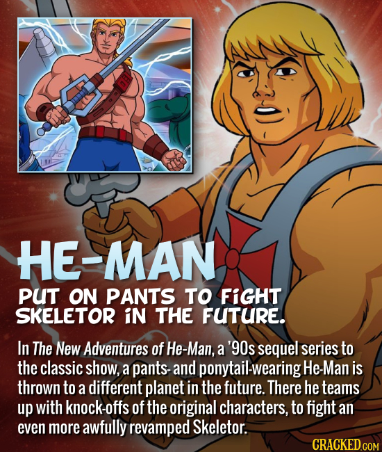 HE-MAN PUT ON PANTS TO FIGHT SKELETOR IN THE FUTURE. In The New Adventures of He-Man, a '90s sequel series to the classic show, a pants and ponytail-w