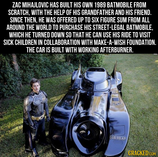 ZAC MIHAJLOVIC HAS BUILT HIS OWN 1989 BATMOBILE FROM SCRATCH, WITH THE HELP OF HIS GRANDFATHER AND HIS FRIEND. SINCE THEN, HE WAS OFFERED UP TO SIX FI