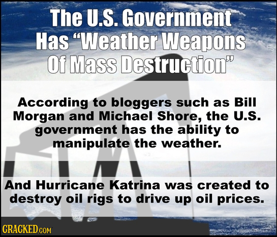 The U.S. Government Has Weather Weapons Of Mass Destruction According to bloggers such as Bill Morgan and Michael Shore, the U.S. government has the