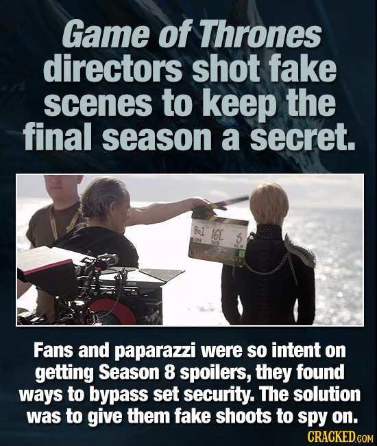 Game of Thrones directors shot fake scenes to keep the final season a secret. ol 1GE 5 1 Fans and paparazzi were so intent on getting Season 8 spoiler