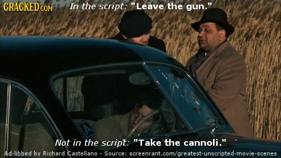 CRACKED.COM In the script: Leave the gun. Not in the script: Take the cannoli. Ad-libbed by Richard Castellano .Source: screenrant.com/oreatest-un
