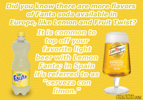 Did you know there are more flavors of Fanta soda available In Europe, like Lemon and Fruit Twist? It is common to top off your favorite light SanMlig