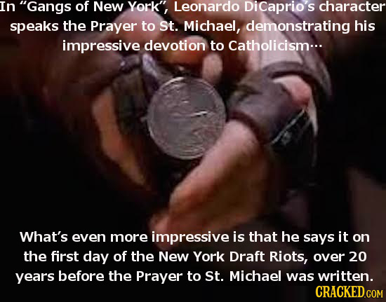 In Gangs of New York, Leonardo Dicaprio's character speaks the Prayer to St. Michael, demonstrating his impressive devotion to Catholicism... What's