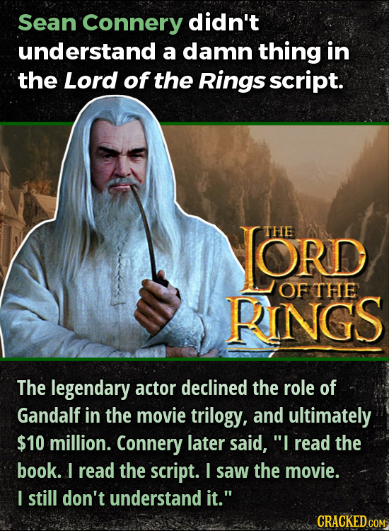 Sean Connery didn't understand a damn thing in the Lord of the Rings script. LORD THE OF THE RINGS The legendary actor declined the role of Gandalf in