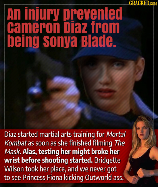 An injury prevented cameron Diaz from being sonya Blade. Diaz started martial arts training for Mortal Kombat as soon as she finished filming The Mask