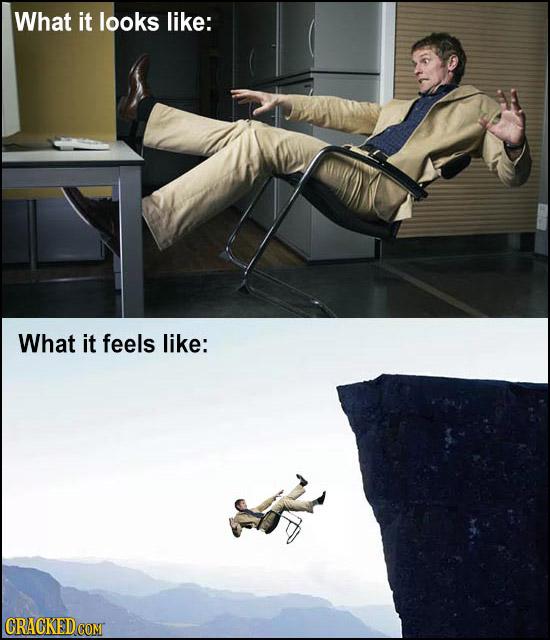 What it looks like: What it feels like: