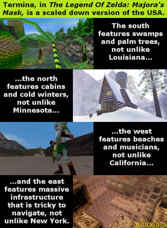 Termina, in The Legend Of Zelda: Majora's Mask, is a scaled down version of the USA. The south features swamps and palm trees, not unlike Louisiana...