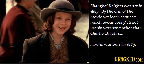 Shanghai Knights was set in 1887. By the end of the movie we learn that the mischieyous young street urchin was none other than Charlie Chaplin.... ..