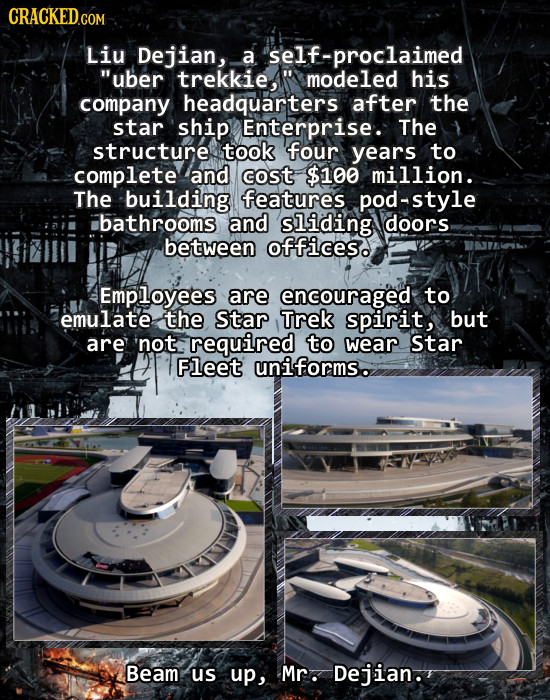 CRACKEDcO COM Liu Dejian, a self-proclaimed uber trekkieA modeled his company headquarters after the star ship Enterprise. The structure took four y