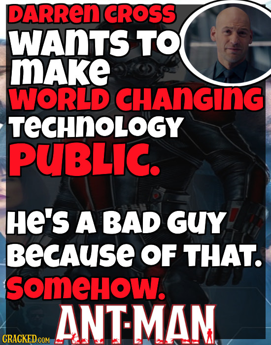 DARRen cROSS WAnTS TO MAKe WORLD cHAnGing TECHNOLOGY PUBLIC. HE'S A BAD GUY BECAUsE OF THAT. soMEHOW. ANT-MAM CRACKED COM