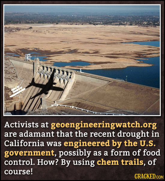 Activists at geoengineeringwatch.org are adamant that the recent drought in California was engineered by the U.S. government, possibly as a form of fo