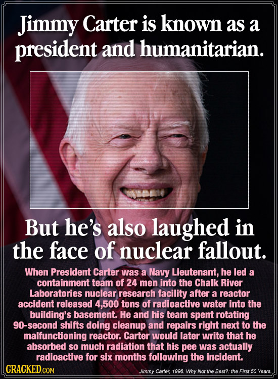 Jimmy Carter is known as a president and humanitarian. But he's also laughed in the face of nuclear fallout. When President Carter was a Navy Lieutena