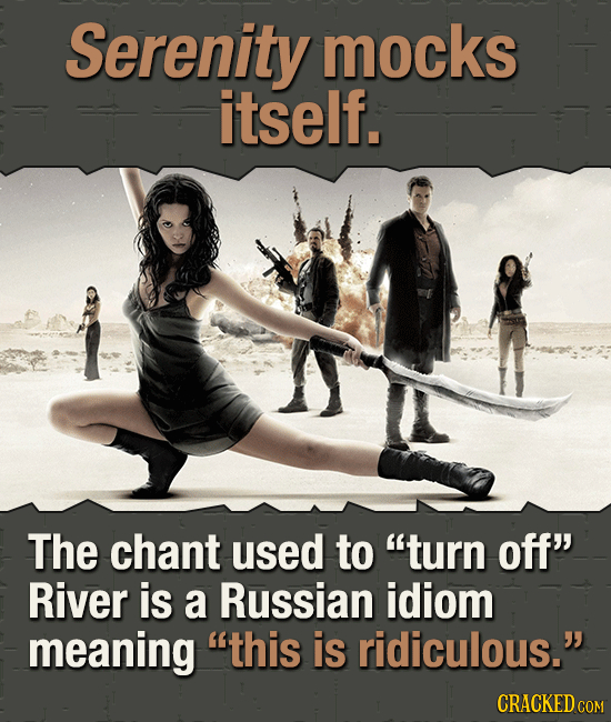 Serenity mocks itself. The chant used to turn off River is a Russian idiom meaning this is ridiculous. CRACKED cOR