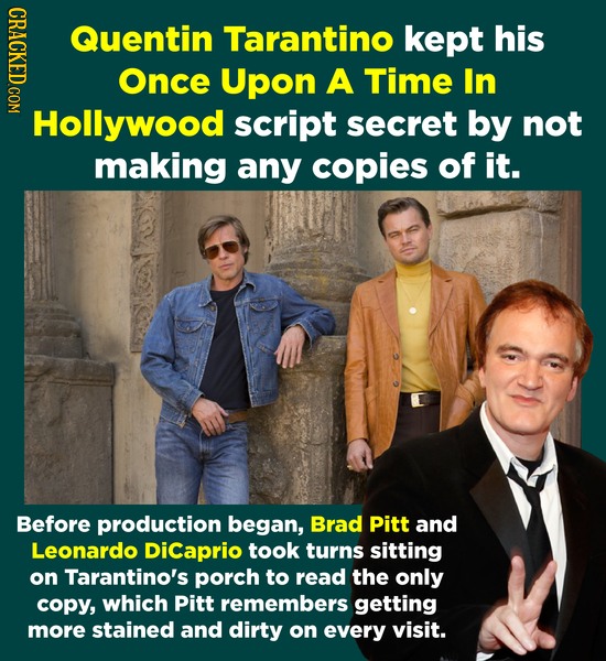IHDACY Quentin Tarantino kept his Once Upon A Time In Hollywood script secret by not making any copies of it. Before production began, Brad Pitt and L