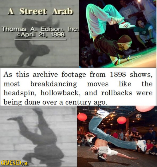 A Street Arab Thomas A Edison, Inc. -Aprl 211, 1898 As this archive footage from 1898 shows, most breakdancing moves like the headspin, hollowback, an