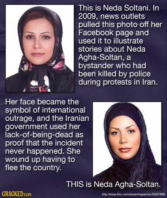 This is Neda Soltani. In 2009, news outlets pulled this photo off her Facebook page and used it to illustrate stories about Neda Agha-Soltan, a bystan