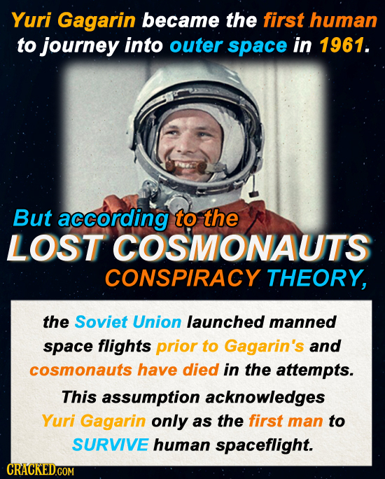 Yuri Gagarin became the first human to journey into outer space in 1961. But according to the LOST COSMONAUTS CONSPIRACY THEORY, the Soviet Union laun