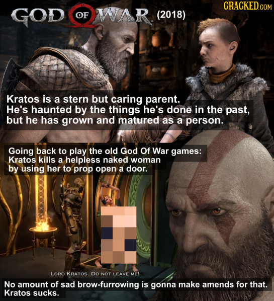 CRACKED.COM GOD OF WAR (2018) Kratos is a stern but caring parent. He's haunted by the things he's done in the past, but he has grown and matured as a