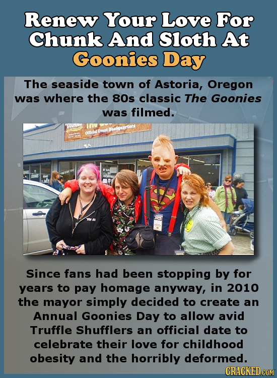 Renew Your Love For Chunk And Sloth At Goonies Day The seaside town of Astoria, Oregon was where the 80s classic The Goonies was filmed. Ewnt edqarter