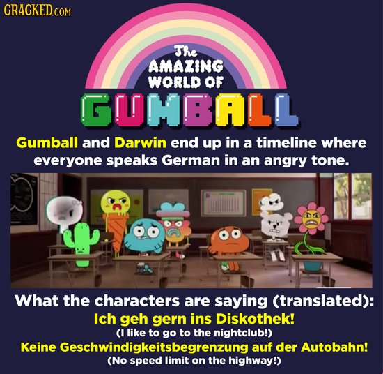 CRACKEDcO COM The AMAZING WORLD OF G!LMMBALL Gumball and Darwin end up in a timeline where everyone speaks German in an angry tone. What the character