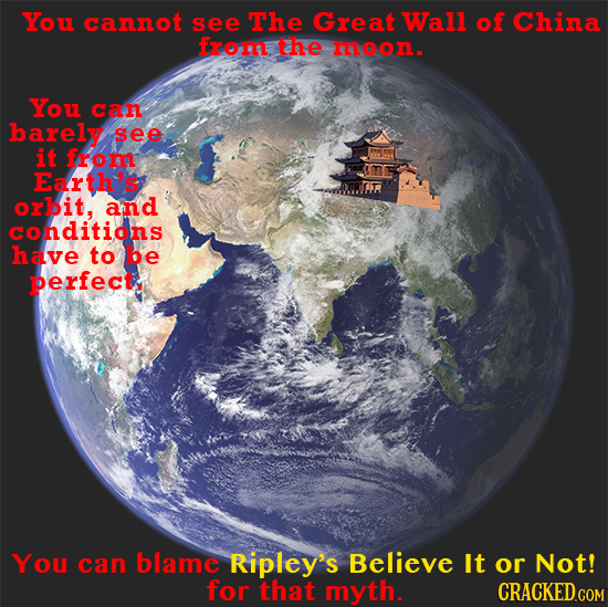 You cannot see The Great Waill of China from the moon. You can barely see it from Earth's orbit, and conditions have to be perfect, You can blame Ripl