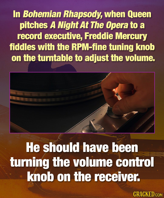 In Bohemian Rhapsody, when Queen pitches A Night At The Opera to a record executive, Freddie Mercury fiddles with the RPM-fine tuning knob on the turn