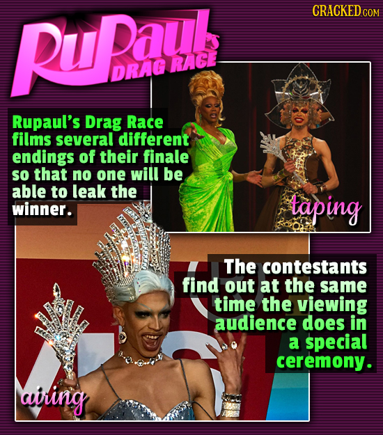PUBaub CRACKED.COM RACE DRAG Rupaul's Drag Race films several different endings of their finale so that no one will be able to leak the winner. taping
