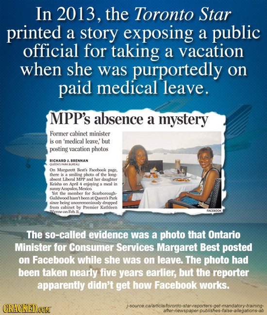 In 2013, the Toronto Star printed a story exposing a public official for taking a vacation when she was purportedly on paid medical leave. MPP'S absen