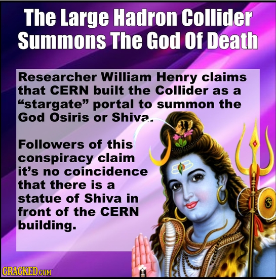 The Large Hadron Collider Summons The God Of Death Researcher William Henry claims that CERN built the Collider as a stargate portal to summon the G